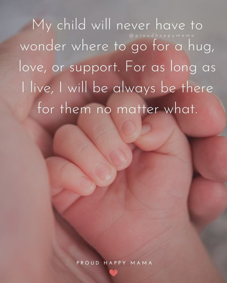 Happy Pregnancy Quotes | My child will never have to wonder where to go for a hug, love, or support. For as long as I love, I will always be there for them no matter what.