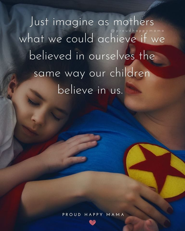 I Love My Daughter Quotes | Just imagine as mother what we could achieve if we believed in ourselves the same way our children believe in us.