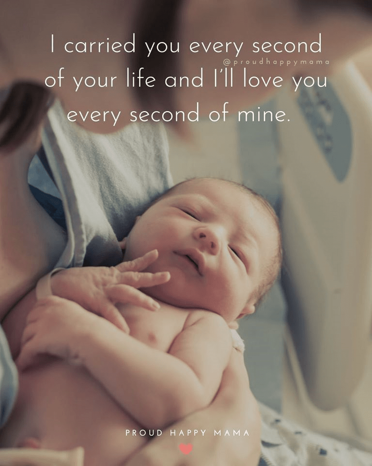 Inspirational Quotes For Mothers | I carried you every second of your life and I'll love you for every second of mine.