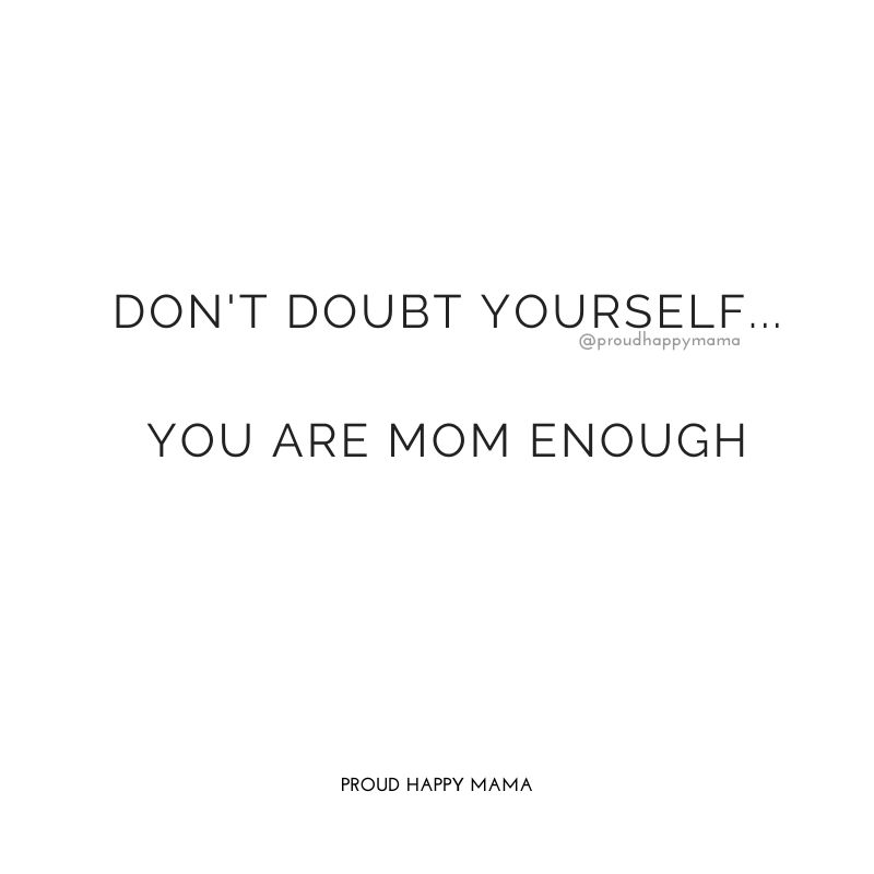 Mama Quotes | Don't doubt yourself…you are Mom enough.