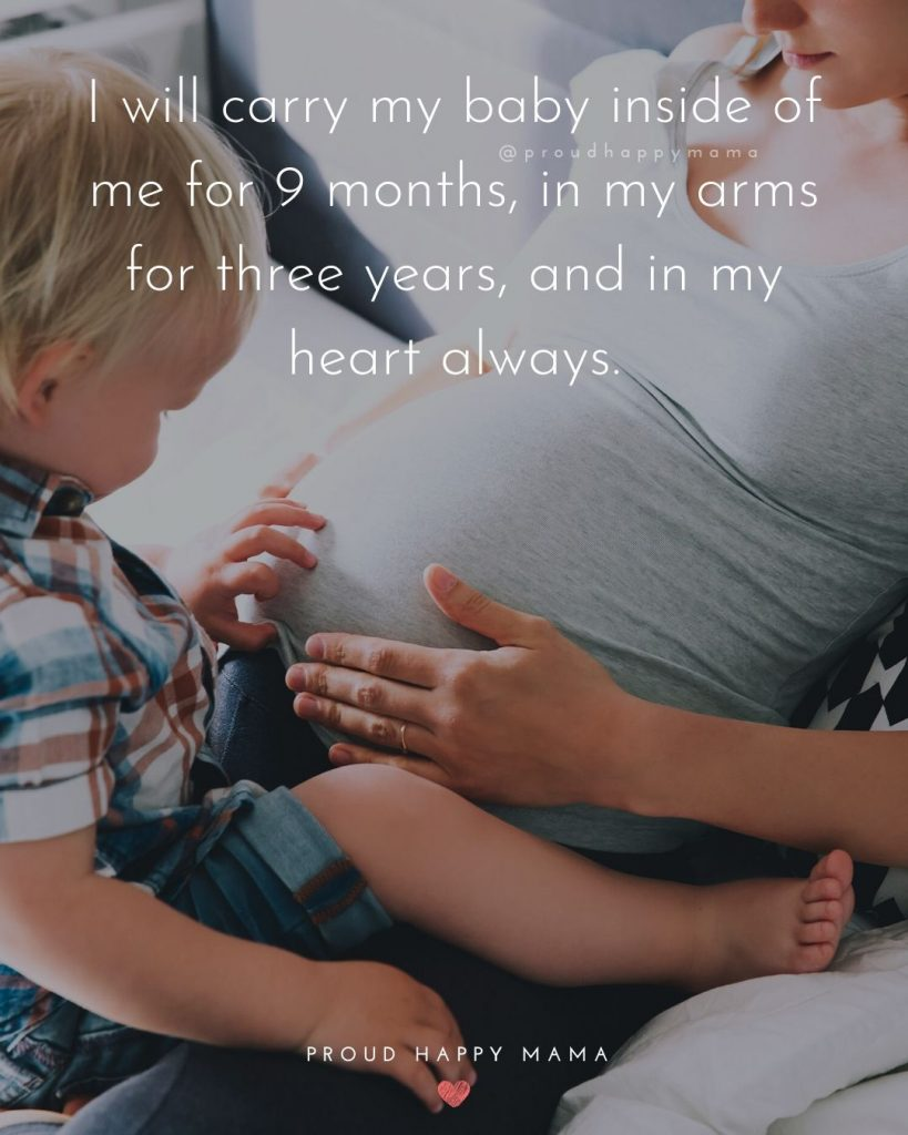 Mom To Be Quotes | I will carry my baby inside of me for 9 months, in my arms for three years, and in my heart always.