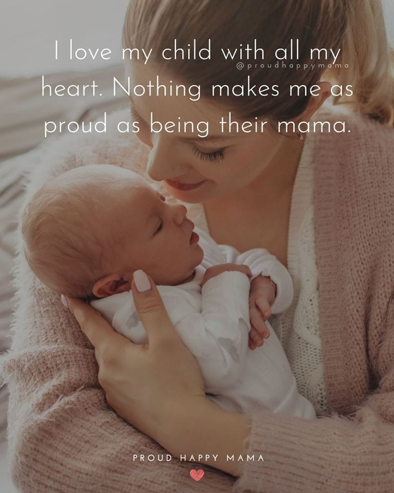 New Mother Quotes | I love my child with all my heart. Nothing makes me as proud as being their mama.