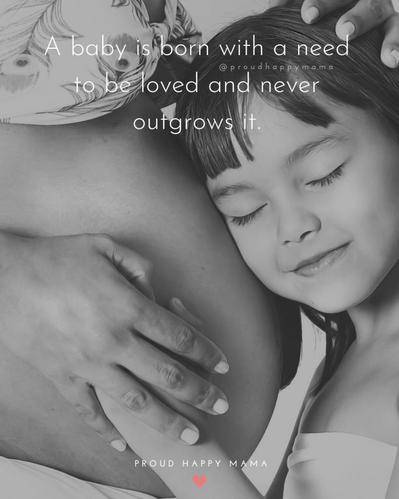Pregnant Women Quotes | A baby is born with a need to be loved and never outgrows it.