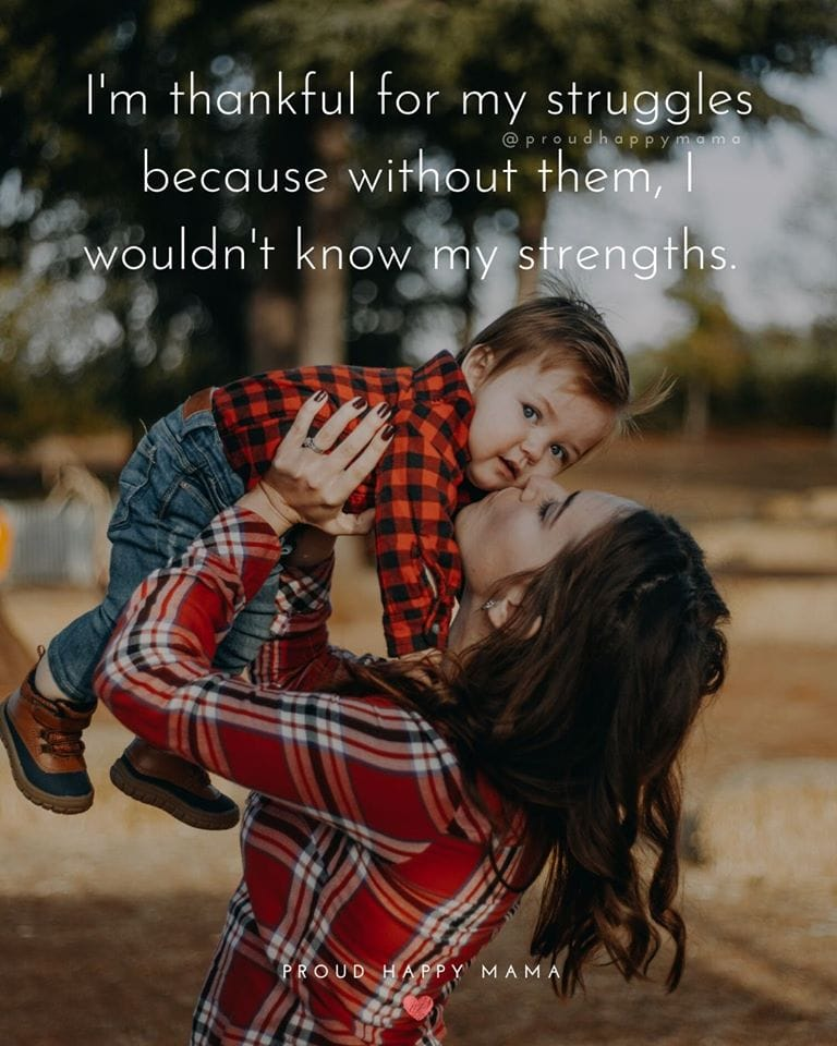 Proud Mother Quotes | I'm thankful for my struggles because without them, I wouldn't know my strengths.
