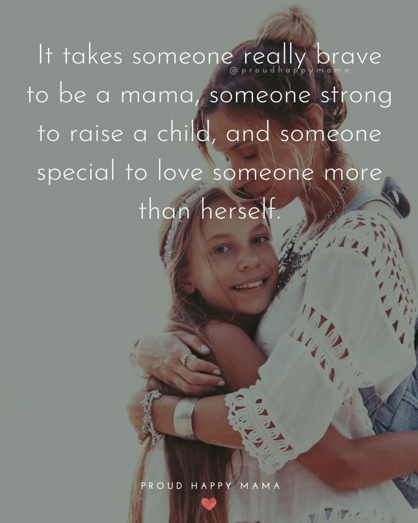 Single Mom Quotes | It takes someone really brave to be a mama, someone strong to raise a child, and someone special to love someone more than herself.