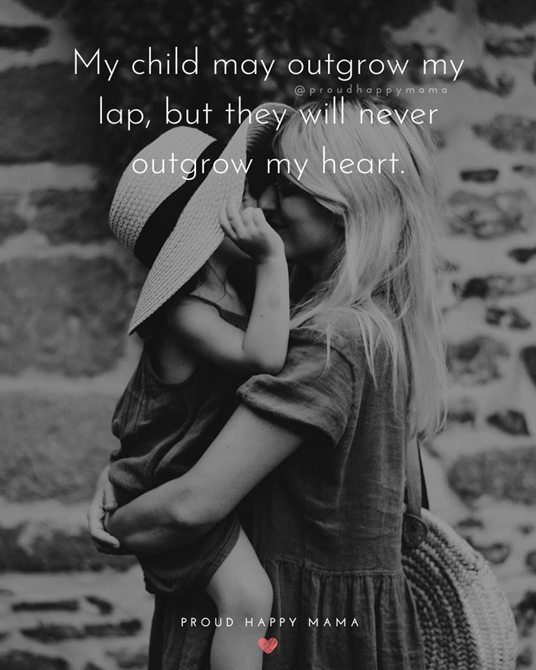 Strong Single Mom Quotes | My child may outgrow my lap, but they will never outgrow my heart.