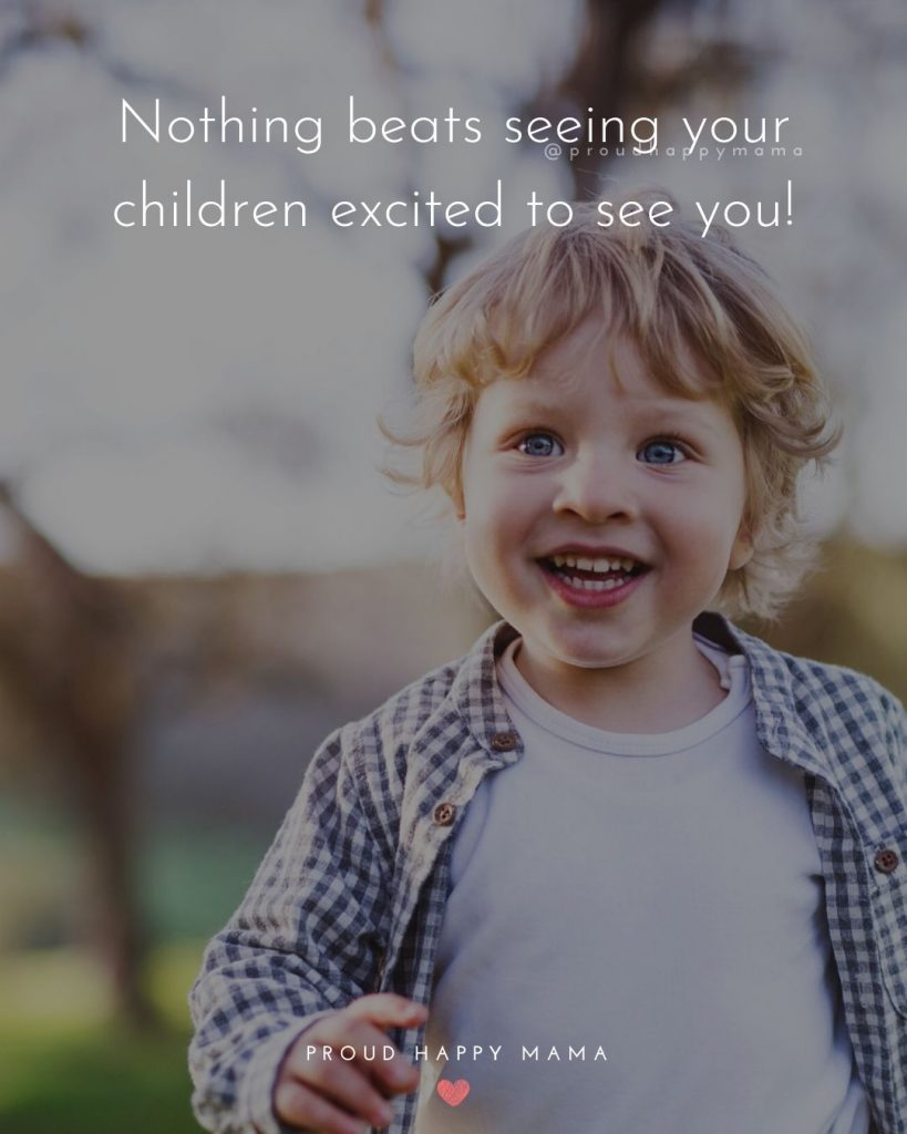 A Parents Love Quotes | Nothing beats seeing your children excited to see you!