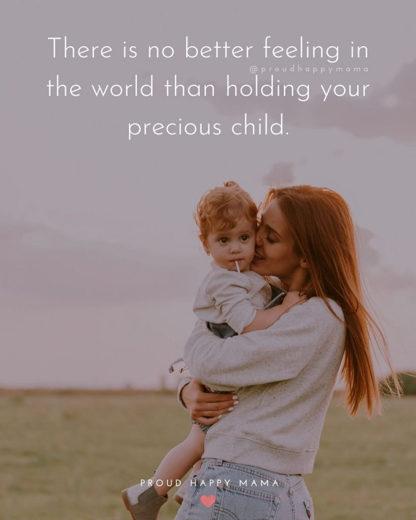 Inspirational Quotes About Parents | There is no better feeling in the world than holding your precious child.