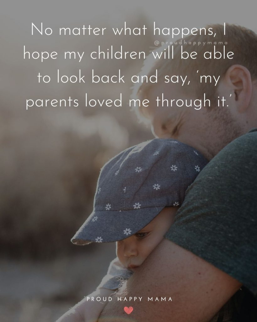 Parenting Inspirational Quotes | No matter what happens, I hope my children will be able to look back and say, 'my parents loved me through it.'