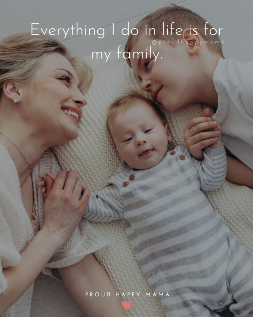 Parenting Quotes Inspirational | Everything I do in life is for my family.