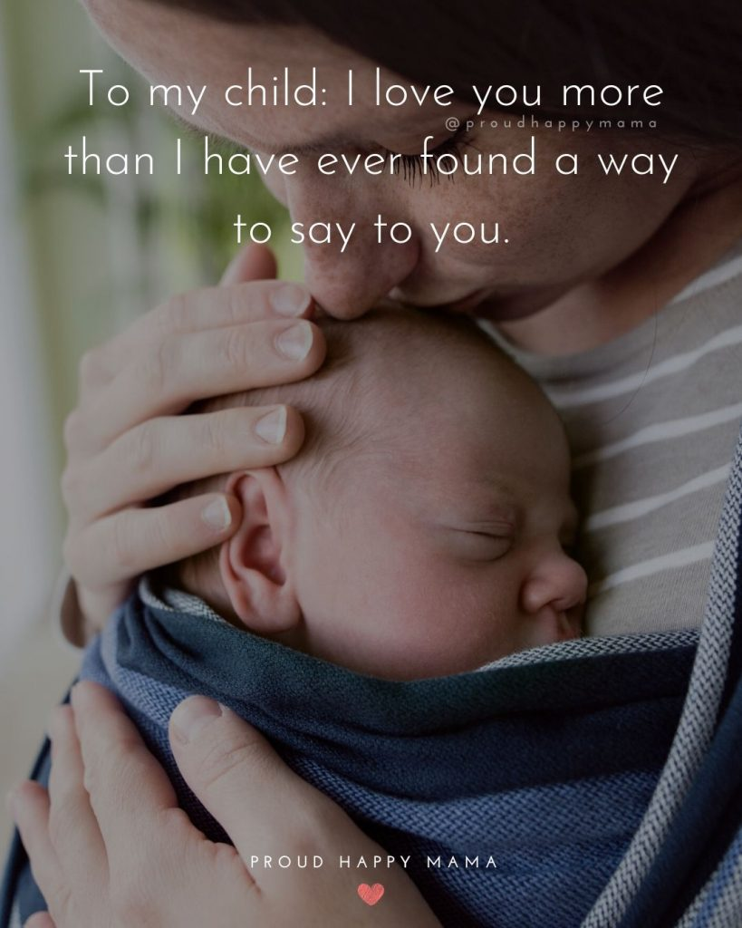 Parenting Quotes Love | To my child: I love you more than I have ever found a way to say to you.