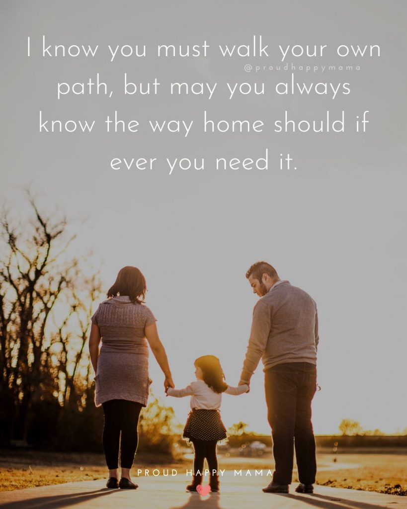 Proud Parents Quotes | I know you must walk your own path, but may you always know the way home should if ever you need it.