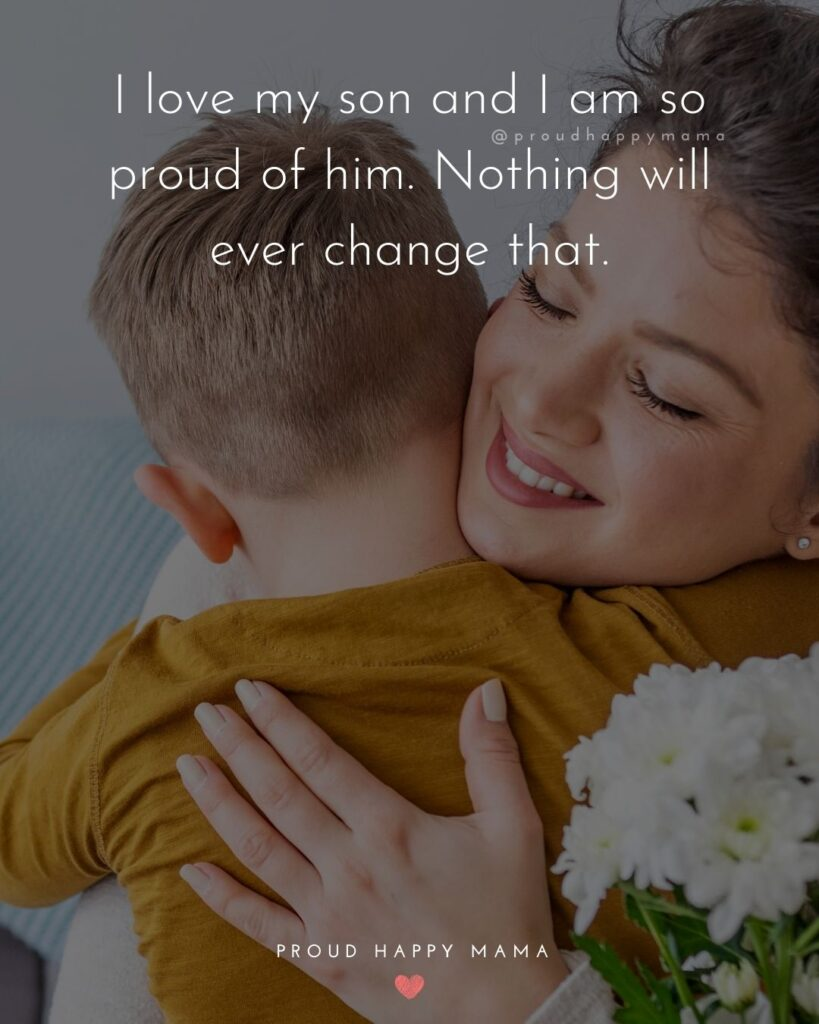 Proud Parents Quotes - I love my son and I am so proud of him. Nothing will ever change that.'