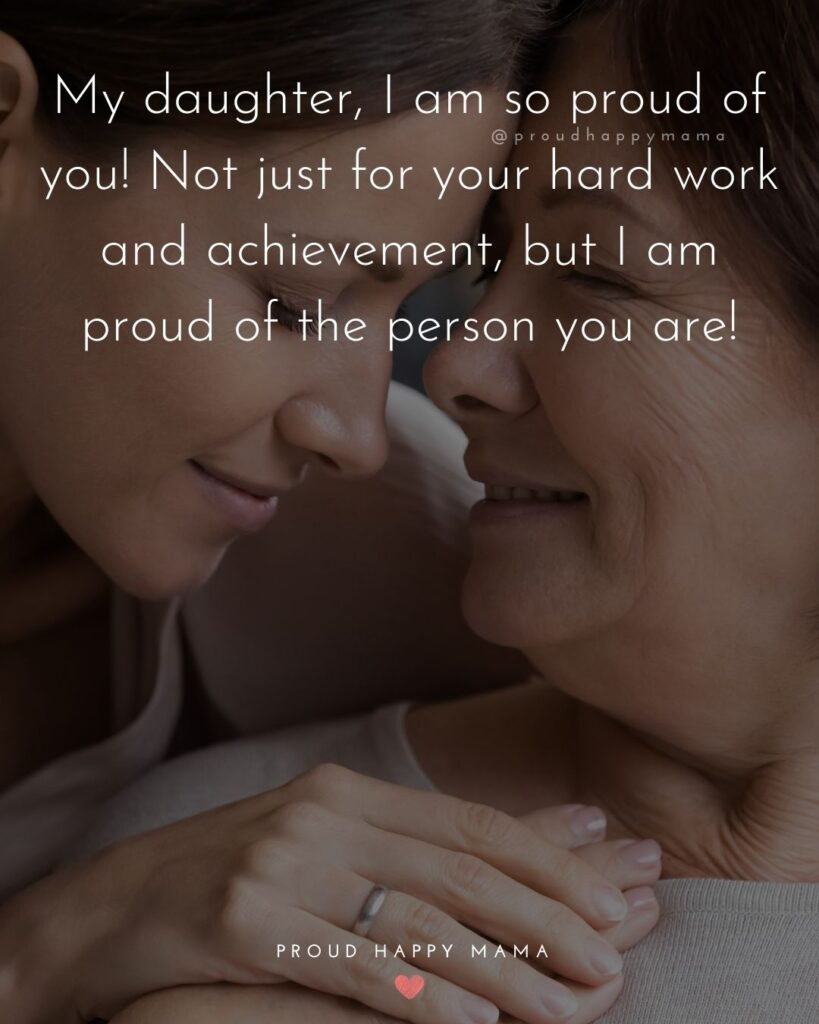 Proud Parents Quotes - My daughter, I am so proud of you! Not just for your hard work and achievement, but I am proud of the