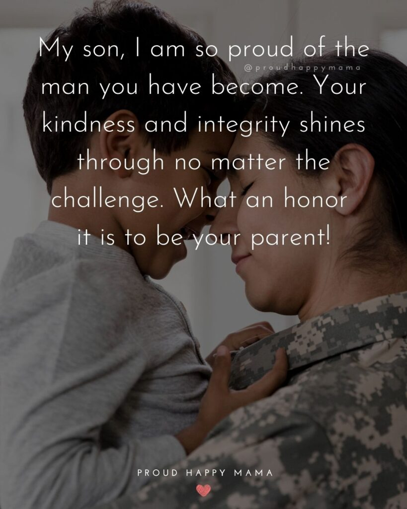 Proud Parents Quotes - My son, I am so proud of the man you have become. Your kindness and integrity shines through no