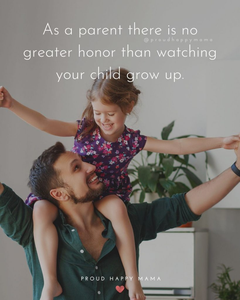 Quotation On Parents | As a parent there is no greater honor than watching your child grow up.