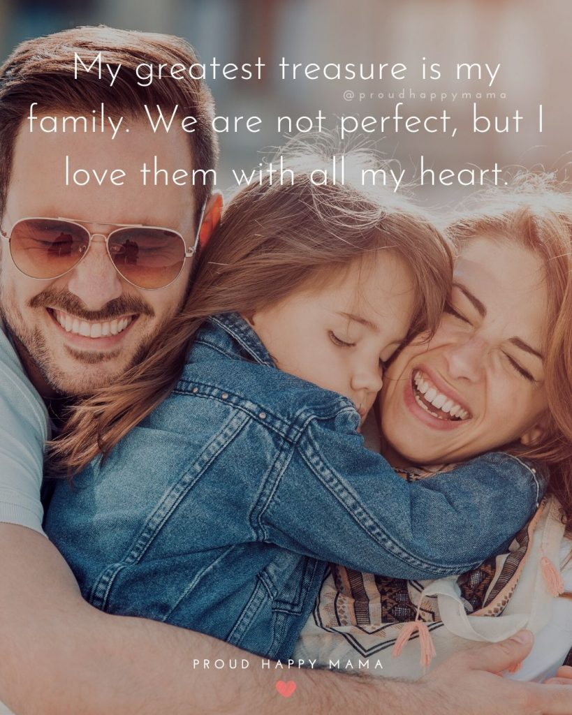 Quotes For Children From Parents | My greatest treasure is my family. We are not perfect, but I love them with all my heart.