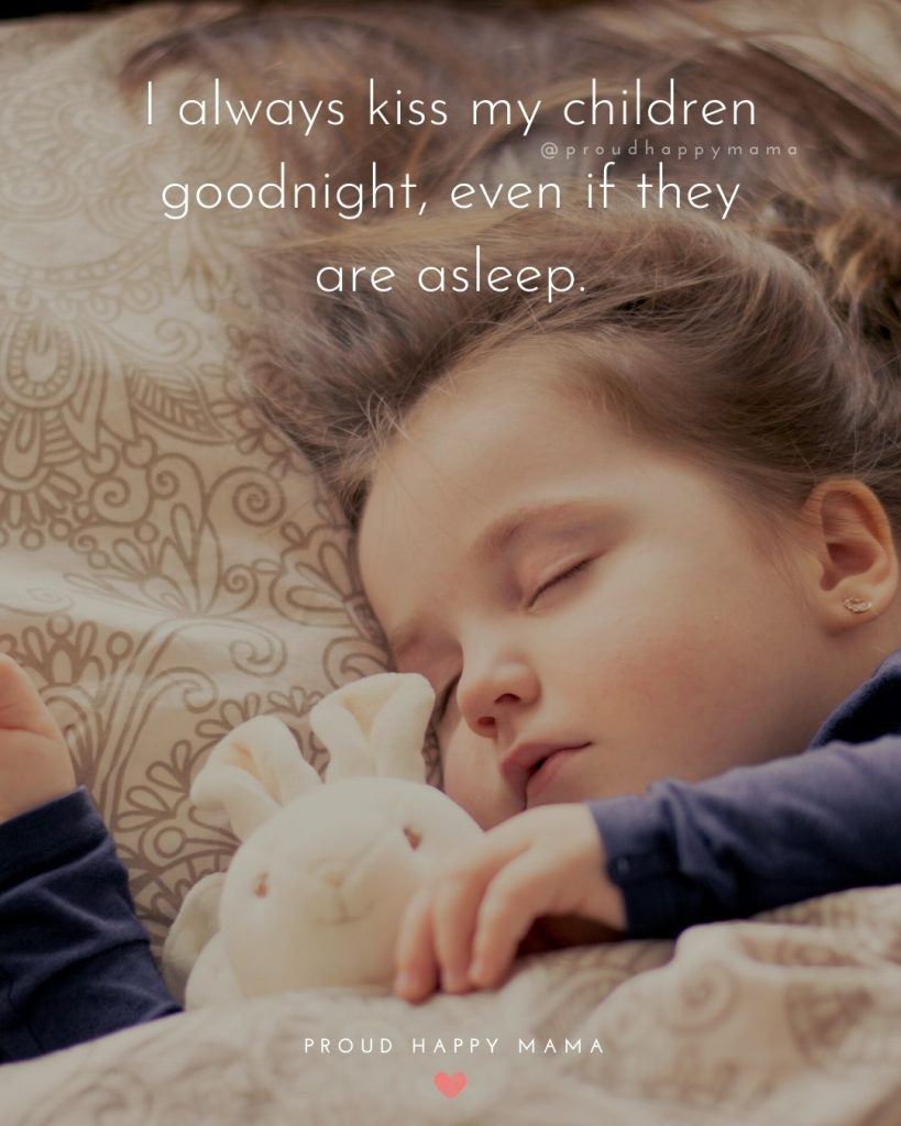 Quotes About Your Children | I always kiss my children goodnight, even if they are asleep.