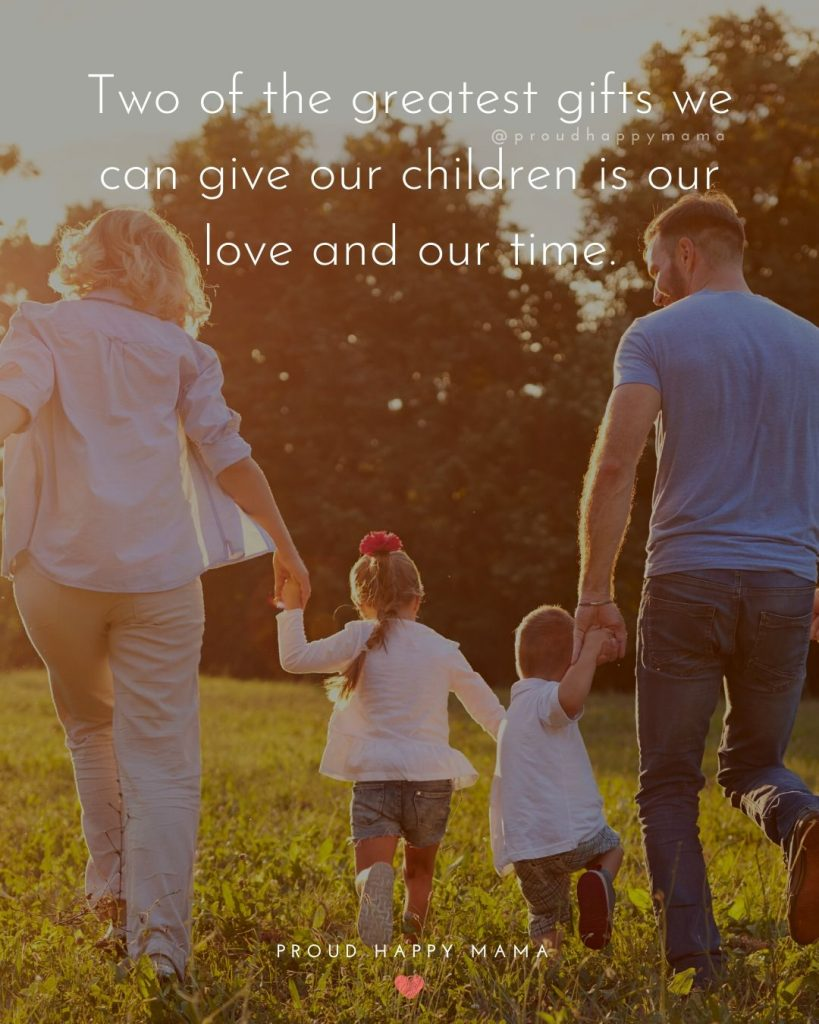 Quotes For Children From Parents | Two of the greatest gifts we can give our children is our love and our time.
