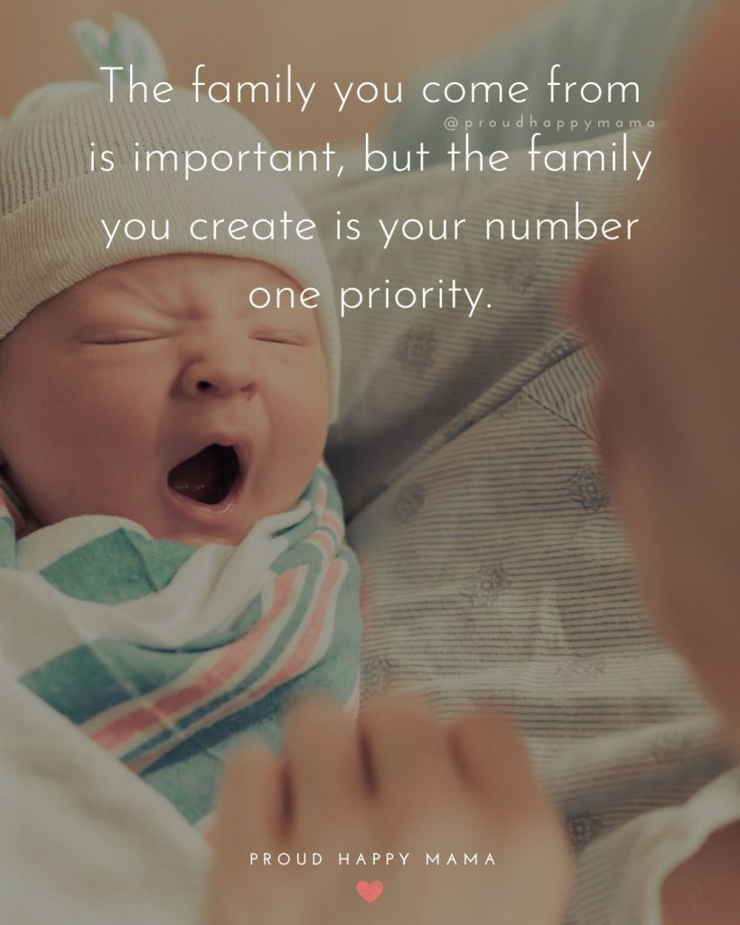 Quotes For Parents Love | The family you come from is important, but the family you create is your number one priority.