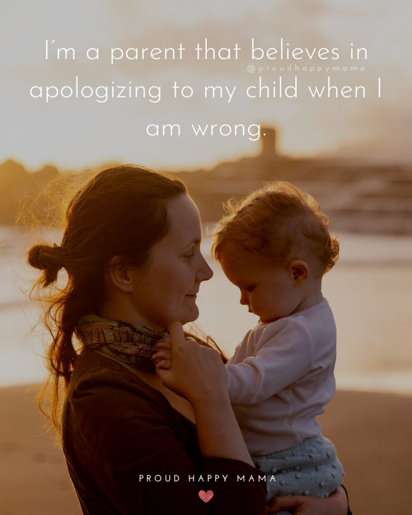 Quotes On Good Parenting | I'm a parent that believes in apologizing to my child when I am wrong.