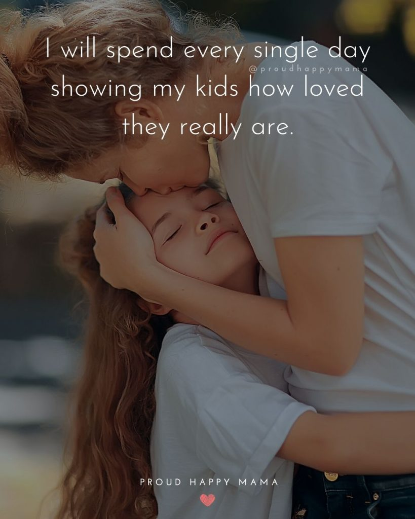 Quotes On Parenting | I will spend every single day showing my kids how loved they really are.