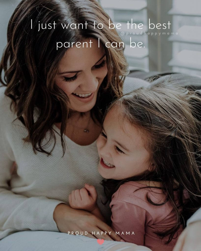 Quotes Parenting | I just want to be the best parent I can be.