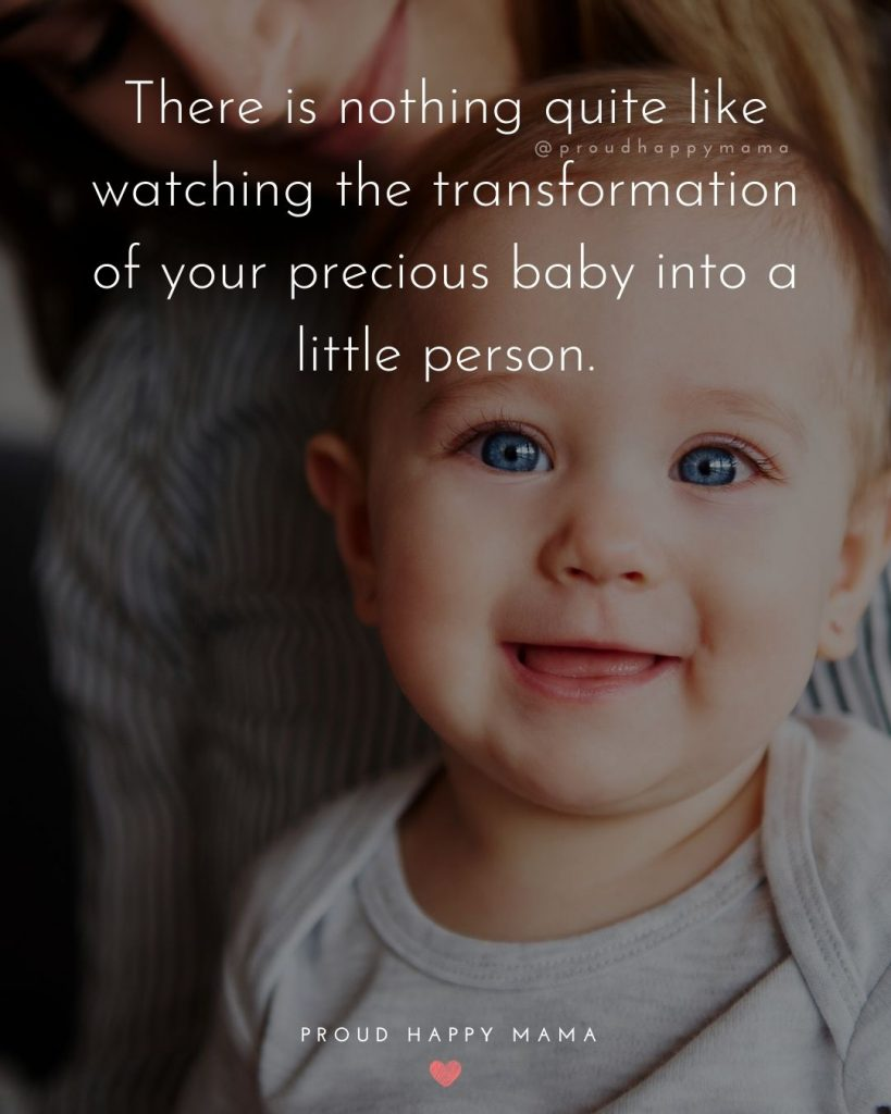 Raising Kids Quotes | There is nothing quite like watching the transformation of your precious baby into a little person.