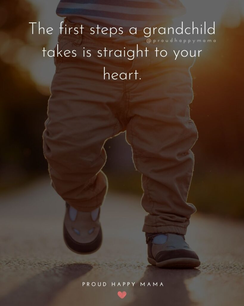 Being A Grandma Quotes | The first steps a grandchild takes is straight to your heart.