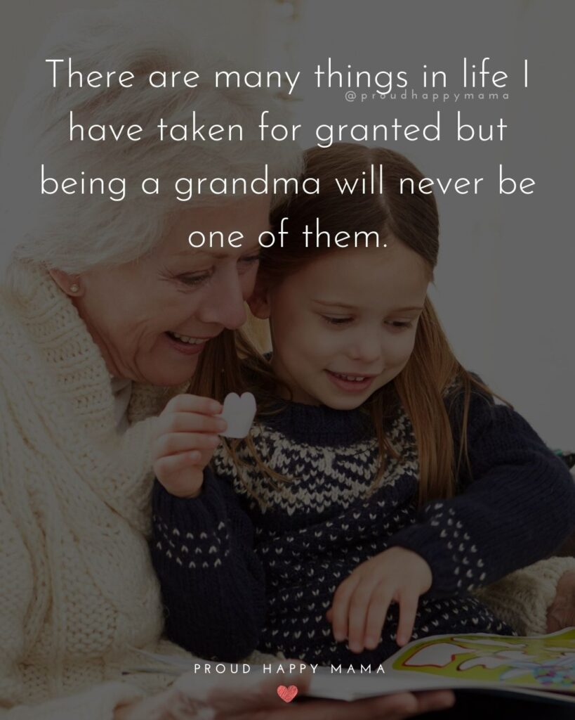 Being A Grandma Quotes | There are many things in life I have taken for granted, but being a grandma will never be one of them.