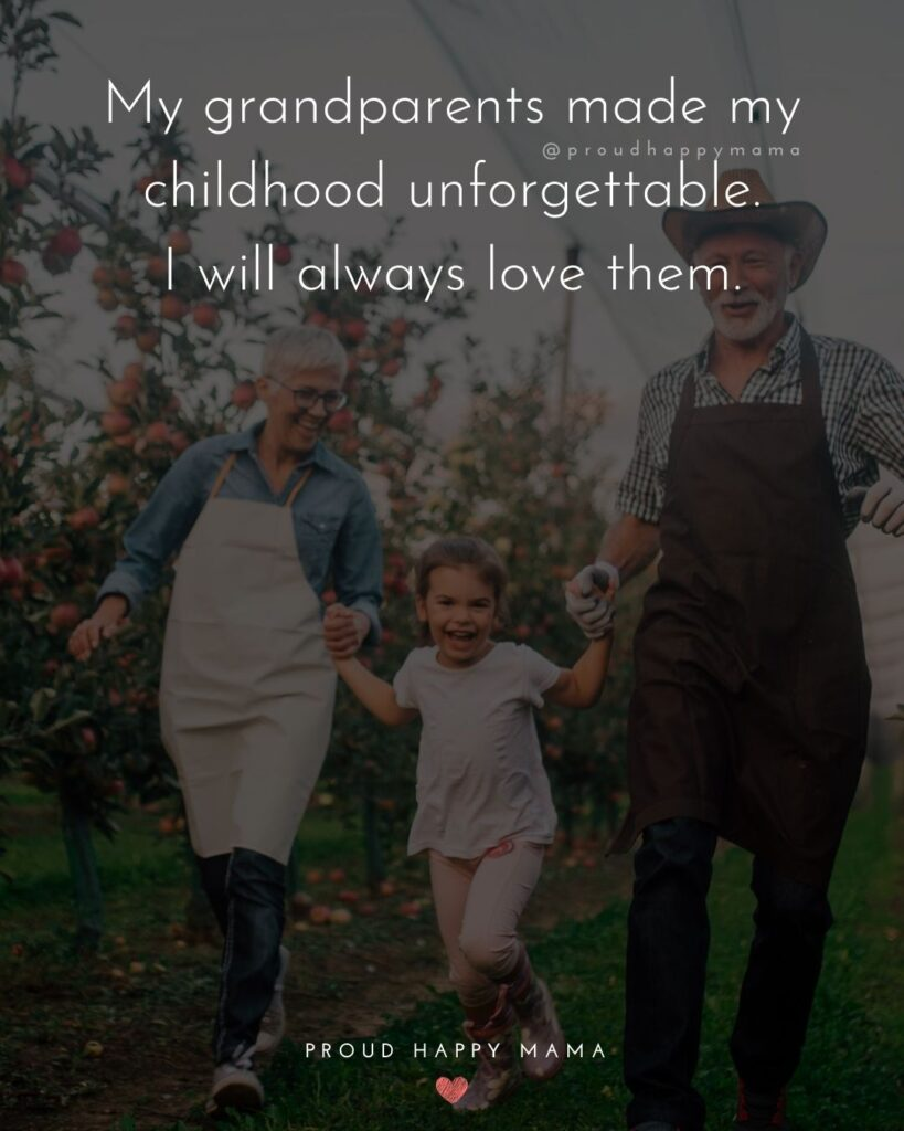 Being A Grandparent Quotes | My grandparents made my childhood unforgettable. I will always love them.