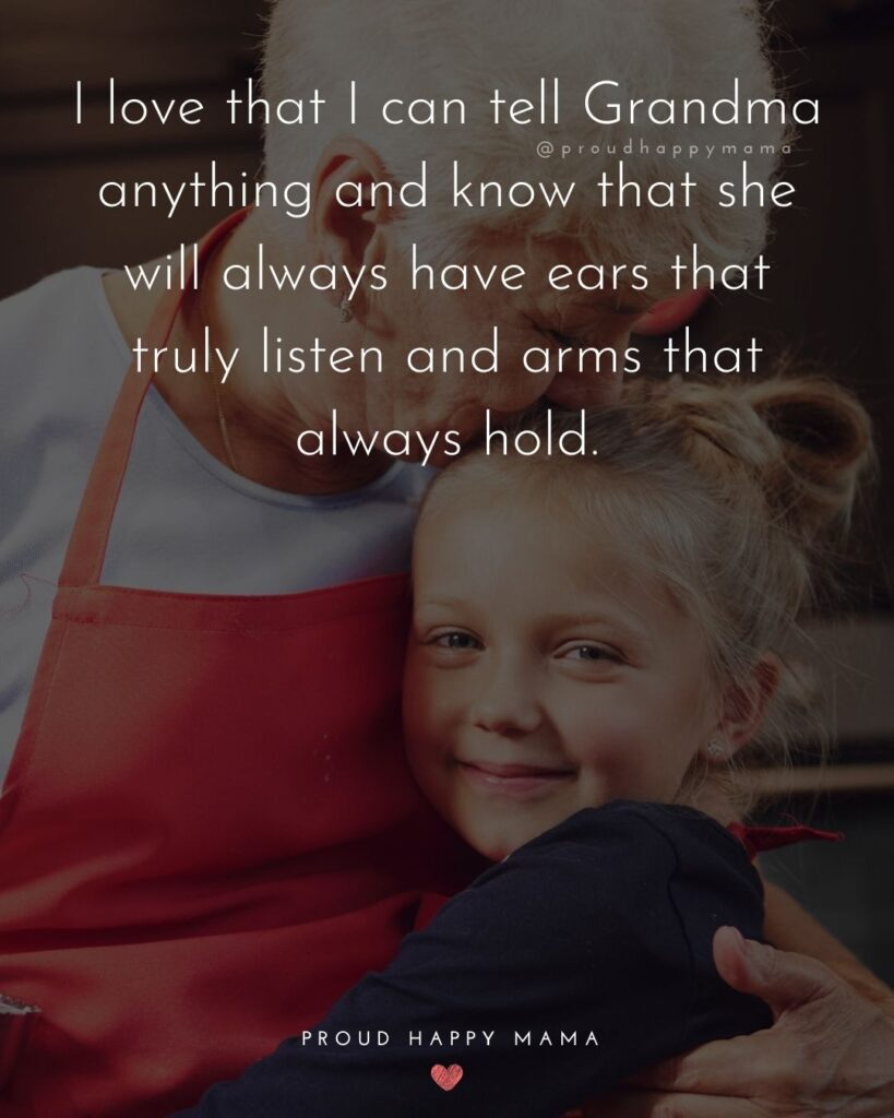 Birthday Grandma Quotes | I love that I can tell Grandma anything and know that she will always have ears that truly listen and arms that always hold.