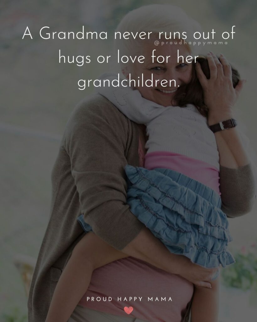 Cute Grandma Quotes | My Grandmas never runs out of hugs or love for her grandchildren.