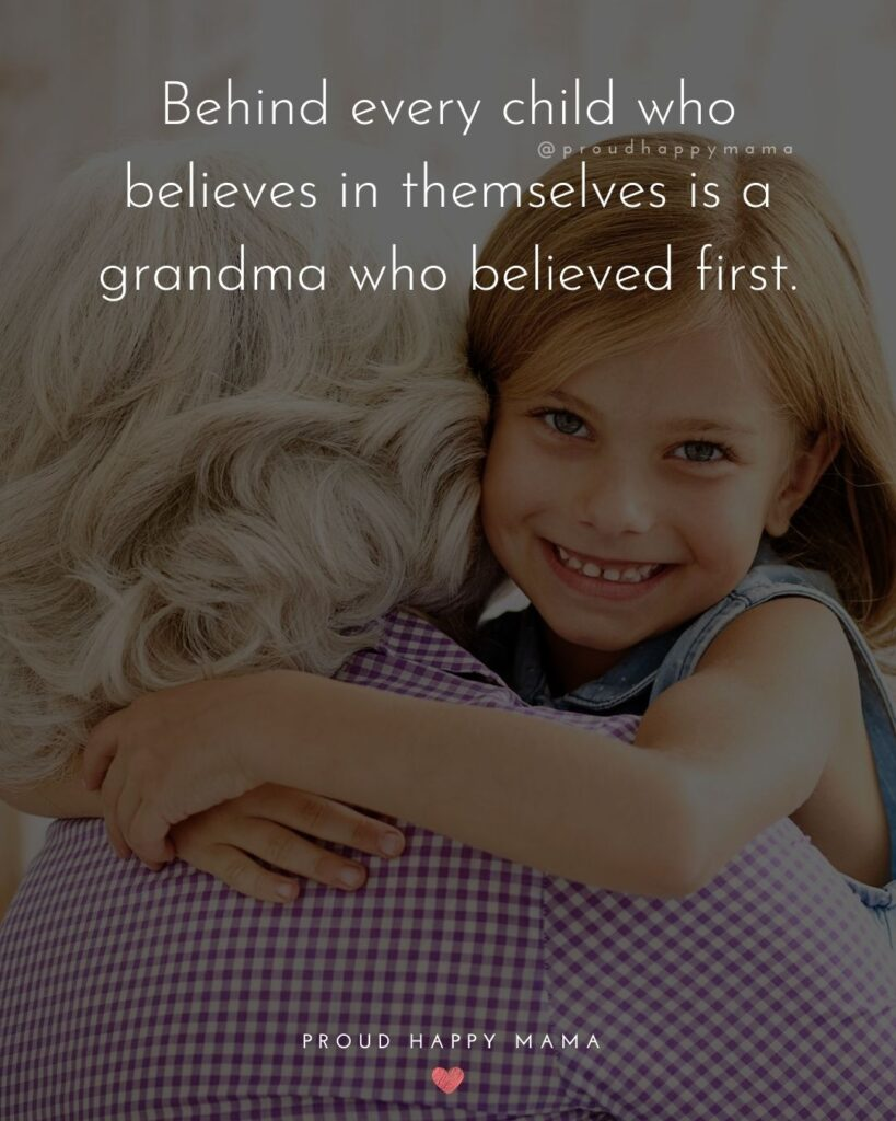 Cute Grandparent Quotes | Behind every child who believes in themselves is a grandma who believed first.