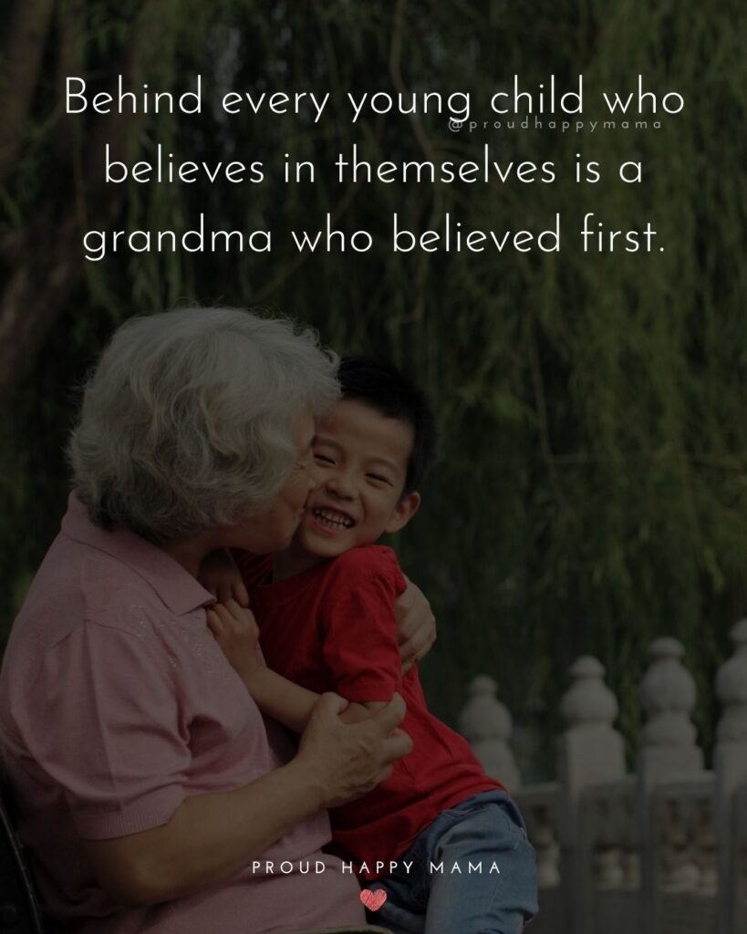 First Time Grandparents Quotes | Behind every young child who believes in themselves is a grandma who believed first.