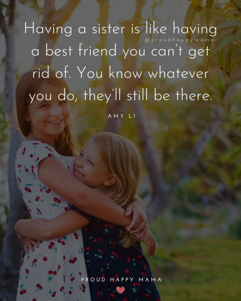 Funny Sister Quotes - Having a sister is like having a best friend you can't get rid of. You know whatever you do, they'll still be there. - Amy Li