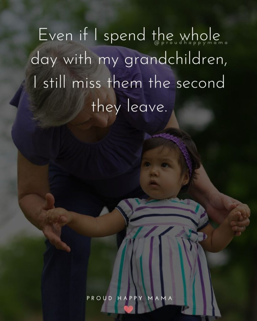 Granddaughter And Grandma Quotes | Even if I spend the whole day with my grandchildren, I still miss them the second they leave.