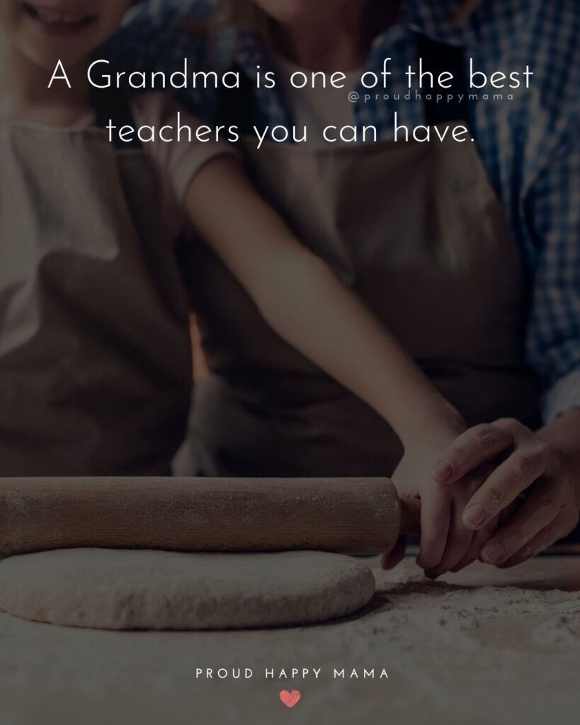 Granddaughter Quotes To Grandma | A Grandma is one of the best teachers you can have.