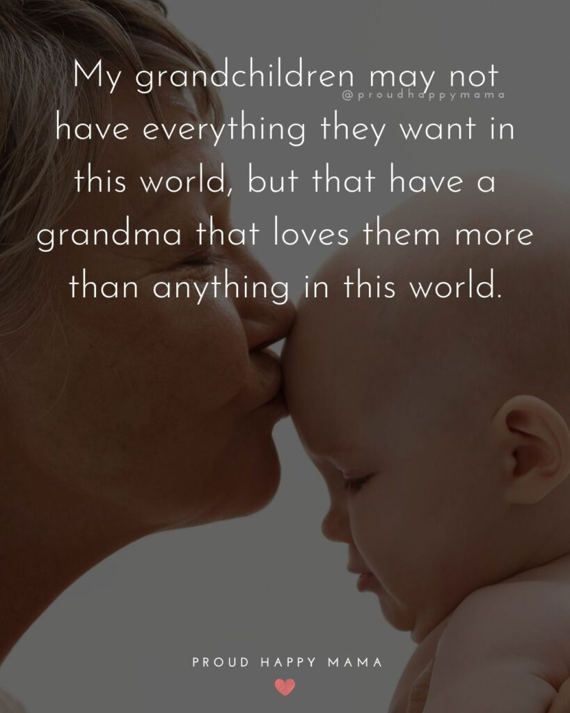 Granddaughter To Grandma Quotes | My grandchildren may not have everything they want in this world, but that have a grandma that loves them more than anything in this world.