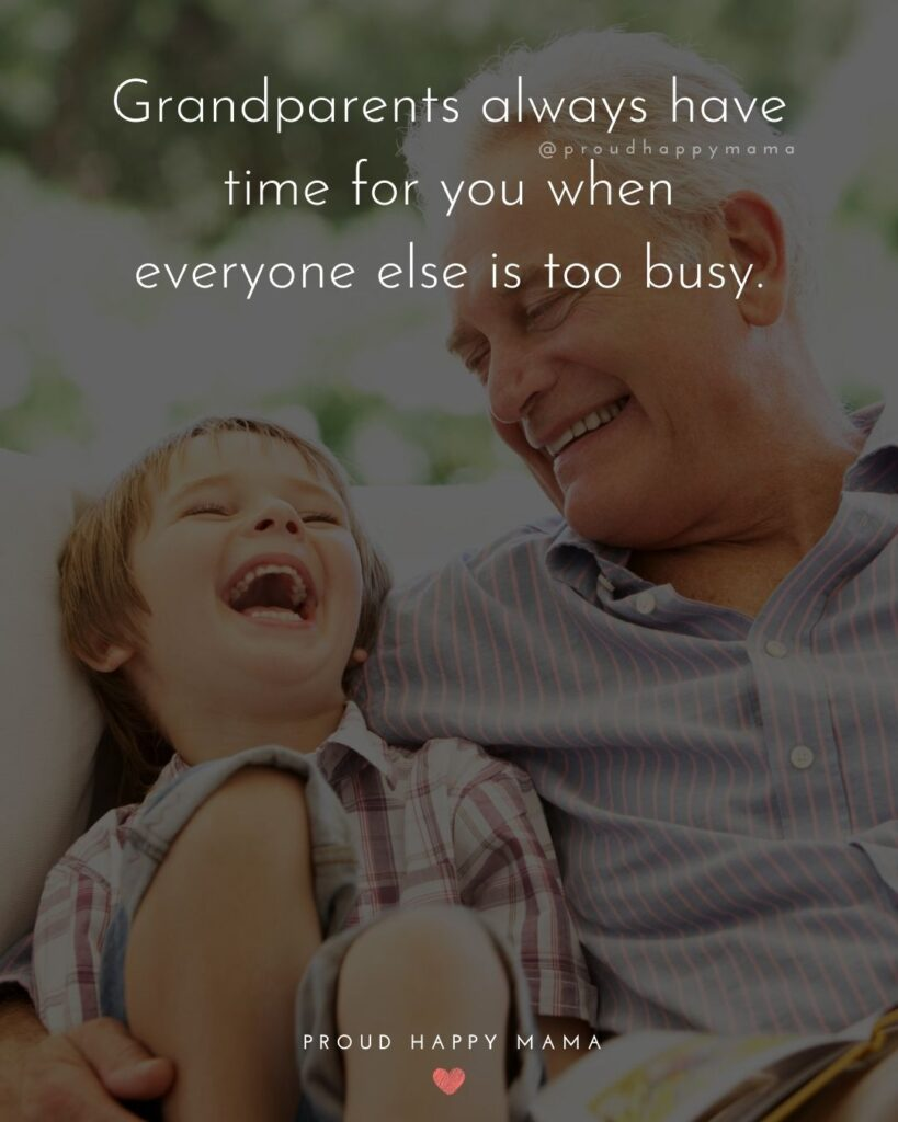 Grandfather Quotes From Grandchildren | Grandparents always have time for you when everyone else is too busy.