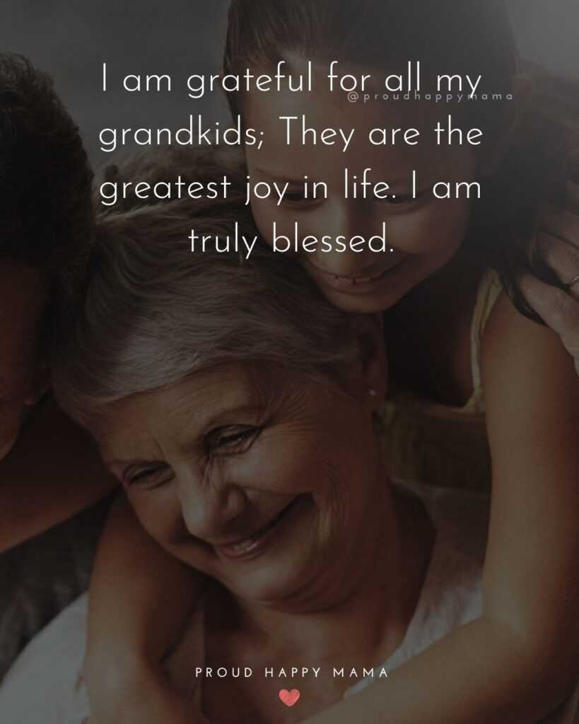 Grandma And Grandaughter Quotes | I am grateful for all my grandkids; They are the greatest joy in life. I am truly blessed.