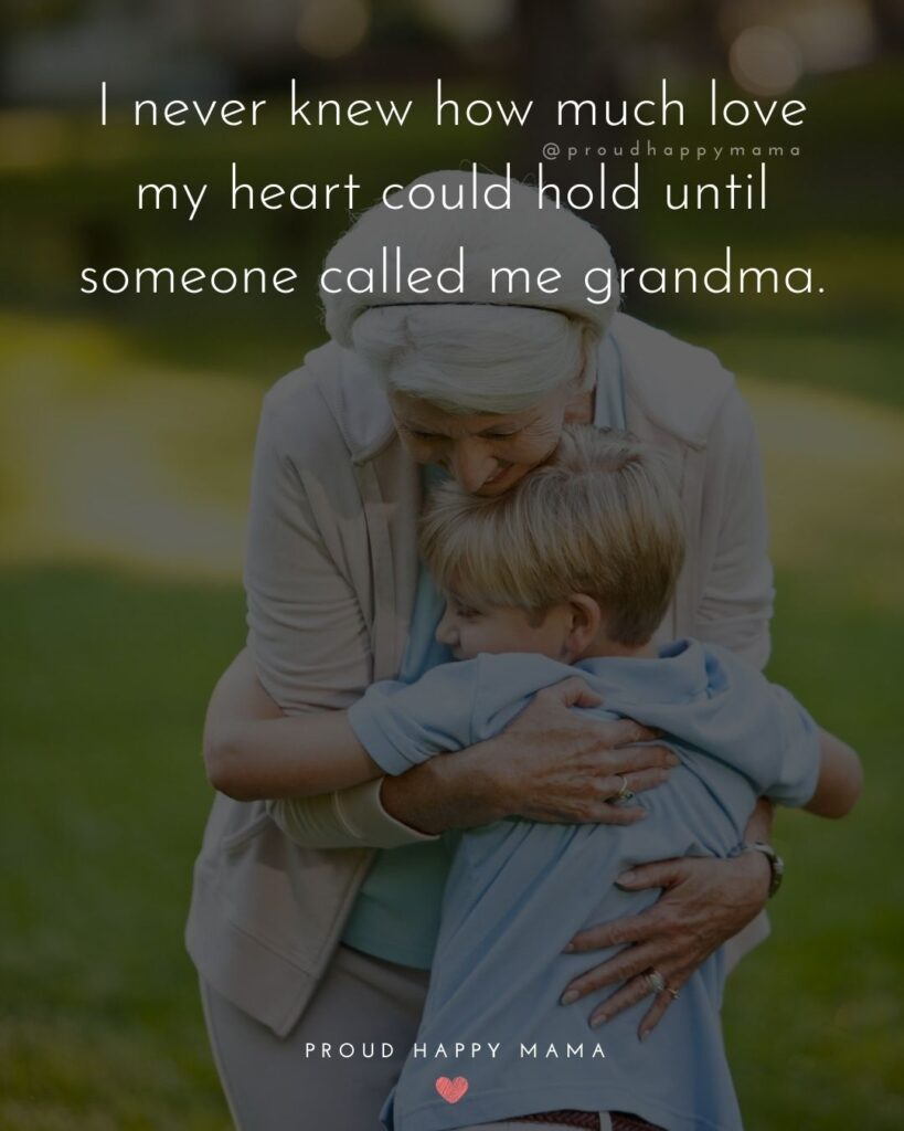 Grandma Boy Quotes | I never knew how much love my heart could hold until someone called me grandma.