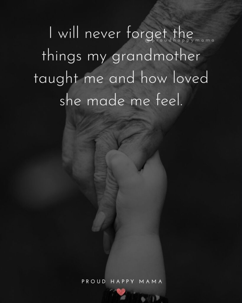 Grandma Loss Quotes | I will never forget the things my grandmother taught me and how loved she made me feel.