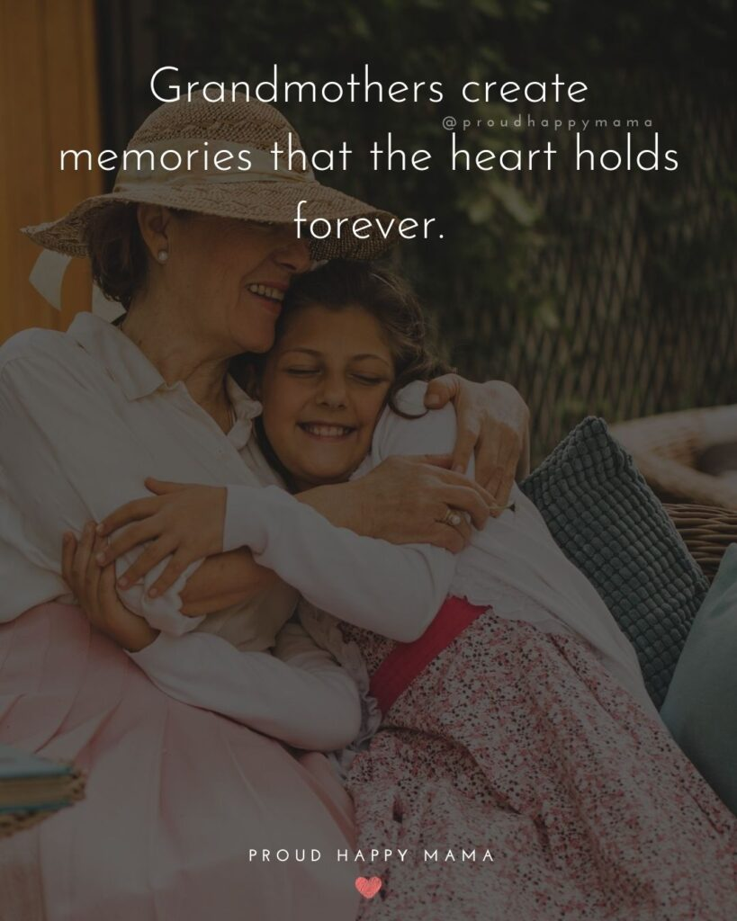 Grandma Memory Quotes | Grandmothers create memories that the heart holds forever.
