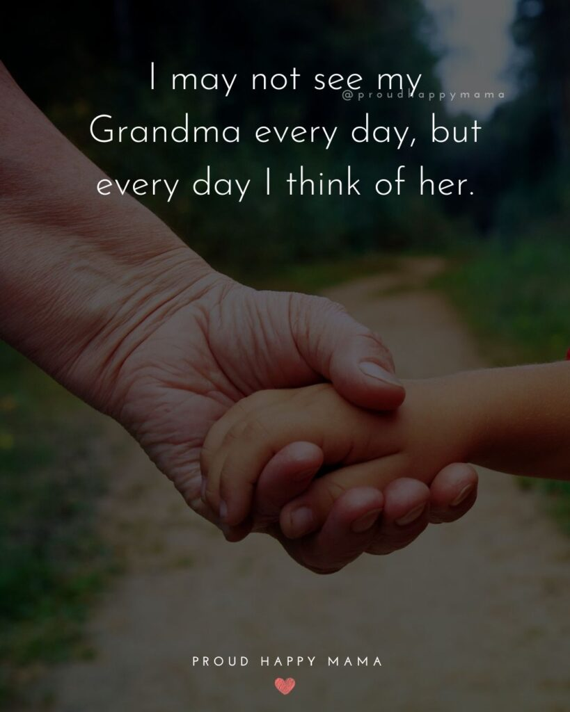 Grandma Quotes From Grandkids | I may not see my grandma every day, but every day I think of her.