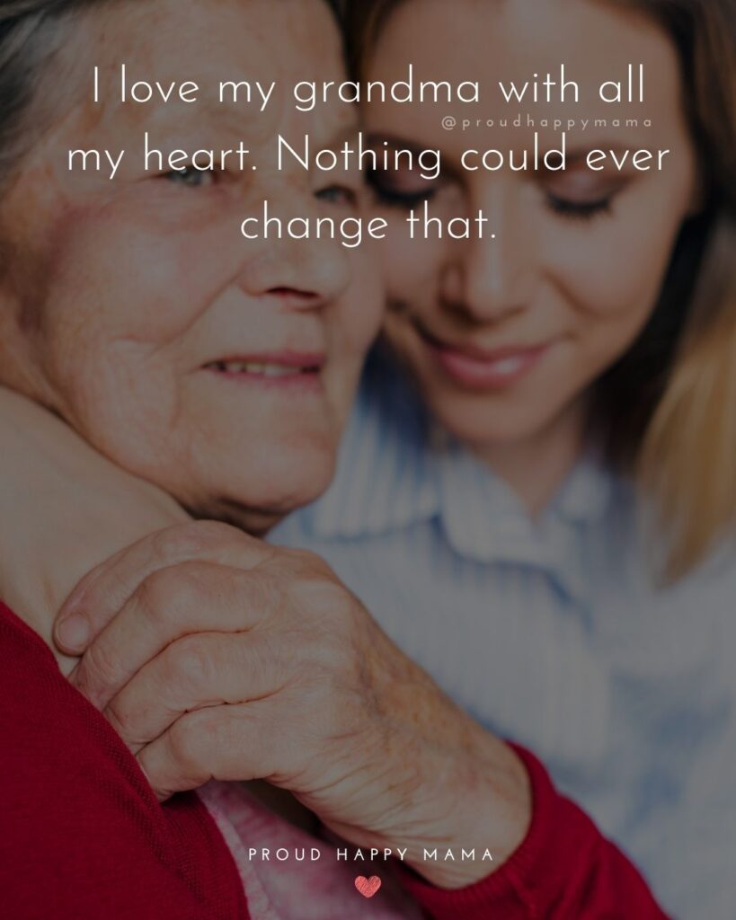 Grandma Quotes - I love my grandma with all my heart. Nothing could ever change that.
