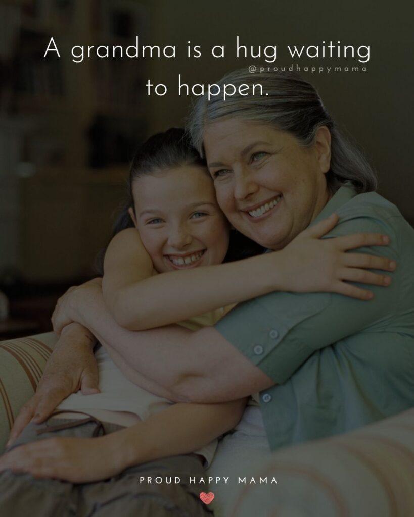 Grandmas Love Quotes | A grandma is a hug waiting to happen.