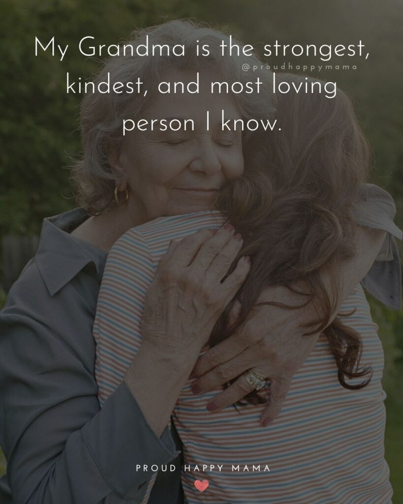 Grandmother Love Quotes | My Grandma is the strongest, kindest, and most loving person I know.