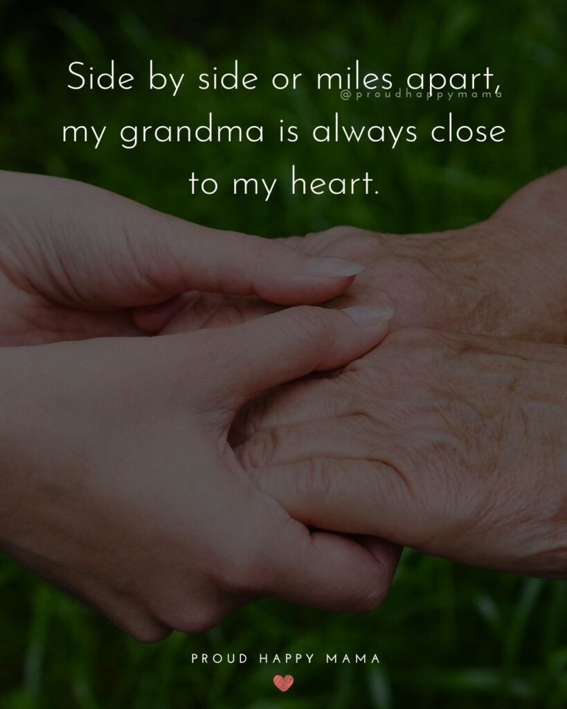 Grandmother Quotes Death | Side by side or miles apart, my grandma is always close to my heart.