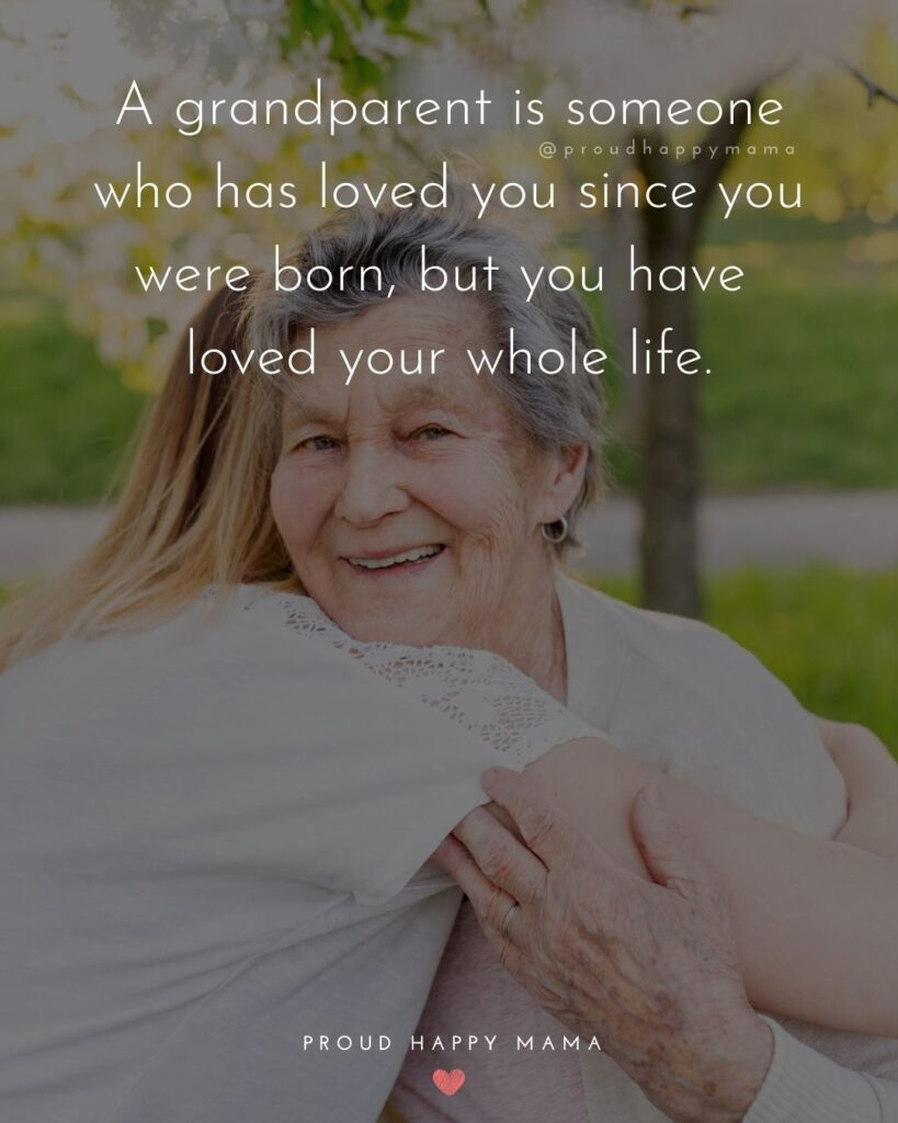 Grandparent Quotes – A grandparent is someone who has loved you since you were born, but you have loved your whole life.'